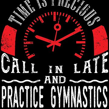 Practice Gymnastics Gymnast Unique Shirt Call In Late by shoppzee