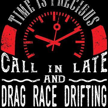 Drag Race Drifting Shirt Car Racing Call In Late by shoppzee