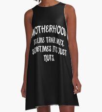 Motherhood is like trail mix. sometimes it's just nuts.  A-Line Dress