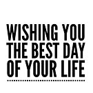 Best Day of your Life Quote by Kristin Omdahl