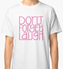 Don't Forget to Laugh Classic T-Shirt