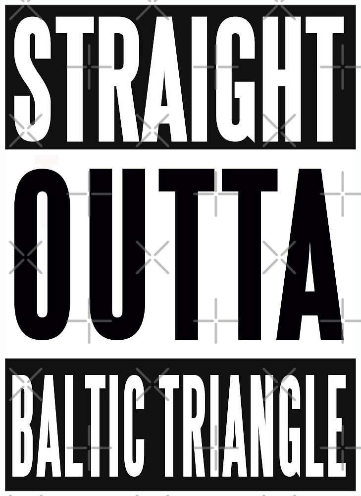 Straight Outta Baltic Triangle Liverpool by Jay Holl
