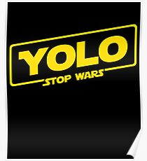 YOLO STOP WARS - Star Wars Solo Parody, Stop Wars You Only Live Once, Anti War T-Shirt Poster