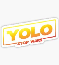 YOLO STOP WARS - Star Wars Solo Parody, Stop Wars You Only Live Once, Anti War T-Shirt Sticker