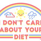 I Don't Care About Your Diet by Kaley McCabe