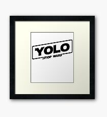 YOLO STOP WARS - Star Wars Solo Parody, Stop Wars You Only Live Once, Anti War T-Shirt Framed Print