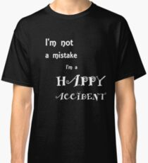 I'm Not A Mistake I'm A Happy Accident Classic T-Shirt