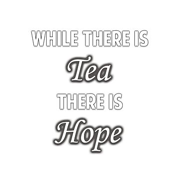 While there is tea there is hope by ames777