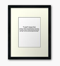 Archer - I can't hear you over the sound of my own Awesomeness.  #ClassicArcher #ArcherQuote #Awesomeness Framed Print