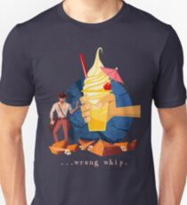 You Brought the Wrong Whip...A Tasty Wrong Whip Unisex T-Shirt