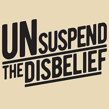 Unsuspend the disbelief by vyvyan