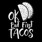 Ok, But first tacos - Funny Taco design t-shirt for Cinco de Mayo by Chilling Nation