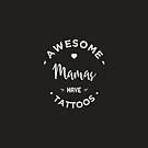 « AWESOME mamas have TATTOOS - white » par lepetitcalamar