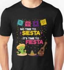 01044805ee2f No Time To Siesta It's Time To Fiesta - Cinco De Mayo Shirt Unisex T-
