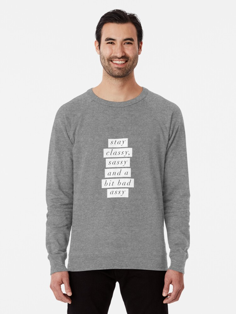 Stay Classy Sassy And A Bit Bad Assy Lightweight Sweatshirt By