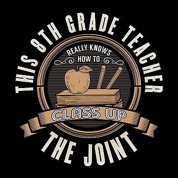 8th Grade Teacher Funny Design - This 8th Grade Teacher Really Knows How To Class Up The Joint  by kudostees