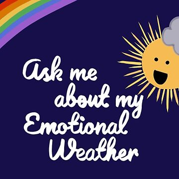 Ask Me About My Emotional Weather by NowTheWeather