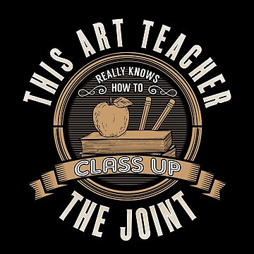 Art Teacher Funny Design - This Art Teacher Really Knows How To Class Up The Joint by kudostees