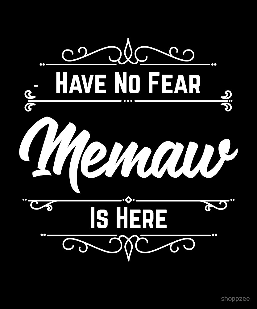 Have No Fear Memaw Is Here by shoppzee
