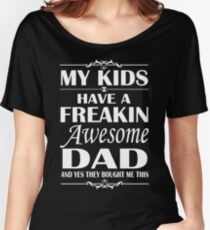 My Kids Have A Freakin Awesome DAD - father's day Shirt Women's Relaxed Fit T-Shirt