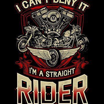 Cute I Can't Deny It I Am A Straight Rider Motorcycle Motor Bike Tee Design Print by dopelikethe80s