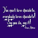 You must love chocolate, everybody loves chocolate! Say you do, say it! WHITE TEXT by Hip2BeSquare