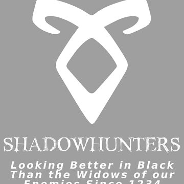 Shadowhunters: Looking Better in Black since 1234 (White) by inkwood-store