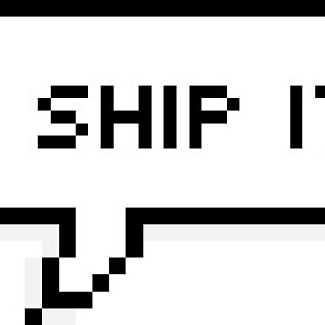 I ship it speech bubble  by captain-swaaan