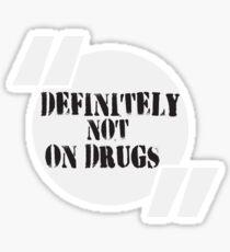 Definitely Not On Drugs Sticker