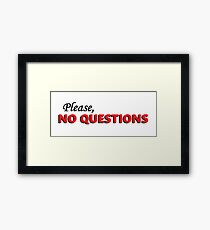 Please, no questions Framed Print