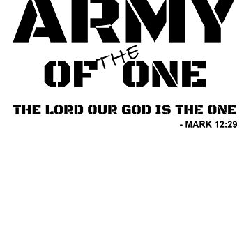 Army Of The One - The Lord Our God Is The One - Mark 12 29 by calikays
