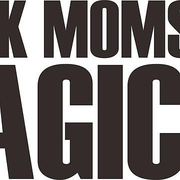 Black Moms Are Magical - African American by deborabrown