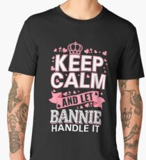 Keep Calm And Let Bannie Handle it Mother's day Tee Shirt Men's Premium T-Shirt