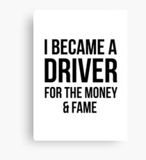 Driver for Money n Fame Canvas Print