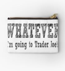 Whatever, I'm going to Trader Joe's Studio Pouch