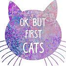 """«Colorido """"Ok, pero primero gatos""""» de MayaTauber"""