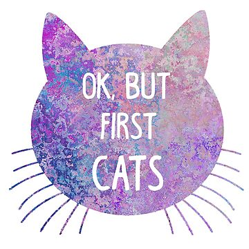 "Colorful ""Ok, but first cats"" by MayaTauber"