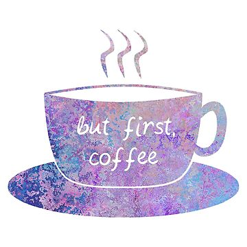 """but first, coffee"" colorful mug by MayaTauber"