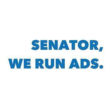 Senator, We Run Ads. by cdmike