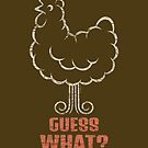 Cool Funny Chicken Graphic - Guess What? by superdazzle