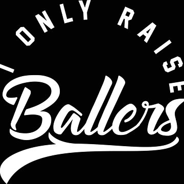 I Only Raise Ballers, funny shirt  by linda00007
