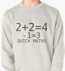 Quick Maths - two plus two is four minus one thats three Pullover