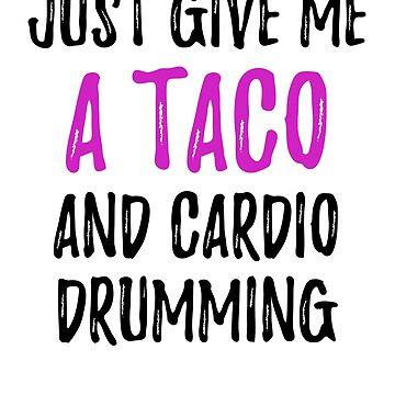 Just Give Me a Taco and Cardio Drumming by activepassion