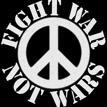 FIGHT WAR NOT WARS by Paparaw