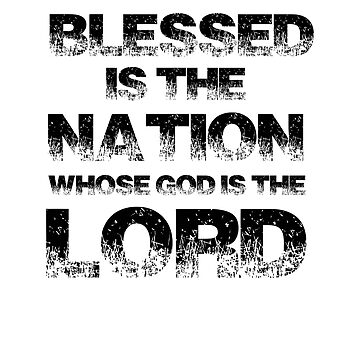 Blessed Is The Nation Whose God Is The Lord by TeeTimeGuys