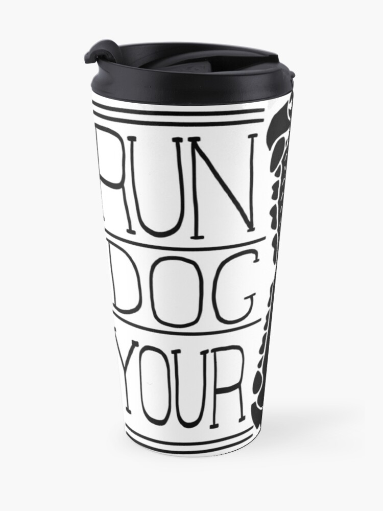 Alternate view of Run Your Dog Not Your Mouth Generic  Travel Mug