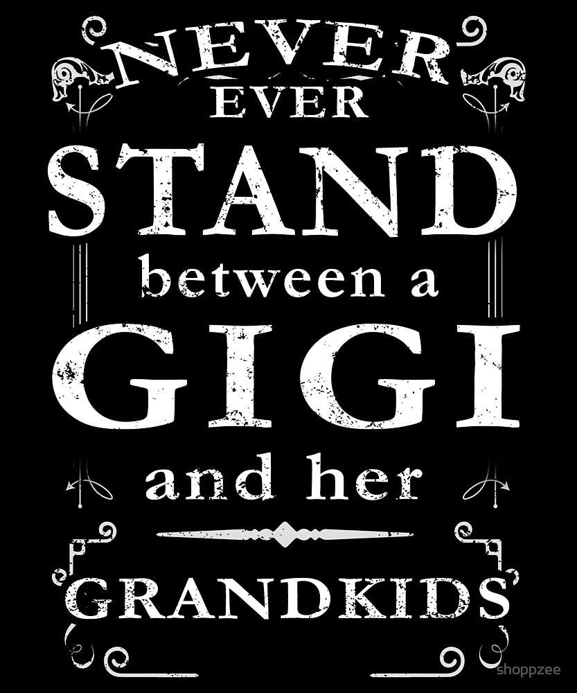 Never Stand Between Gigi Grandkids by shoppzee