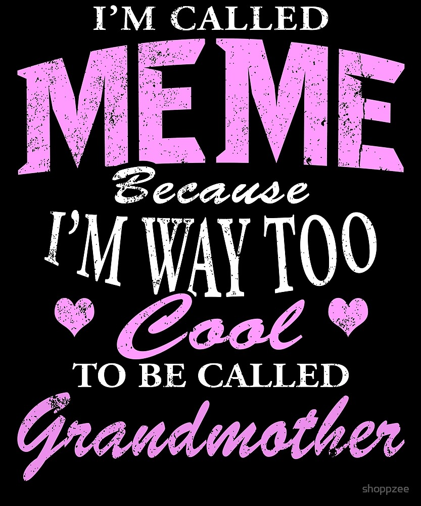 MeMe Cause I'm Too Cool To Be Called Grandmother by shoppzee