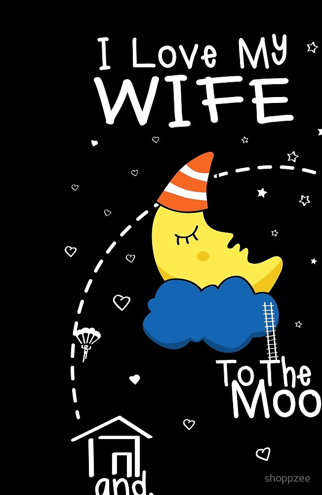 Wife Love To The Moon by shoppzee