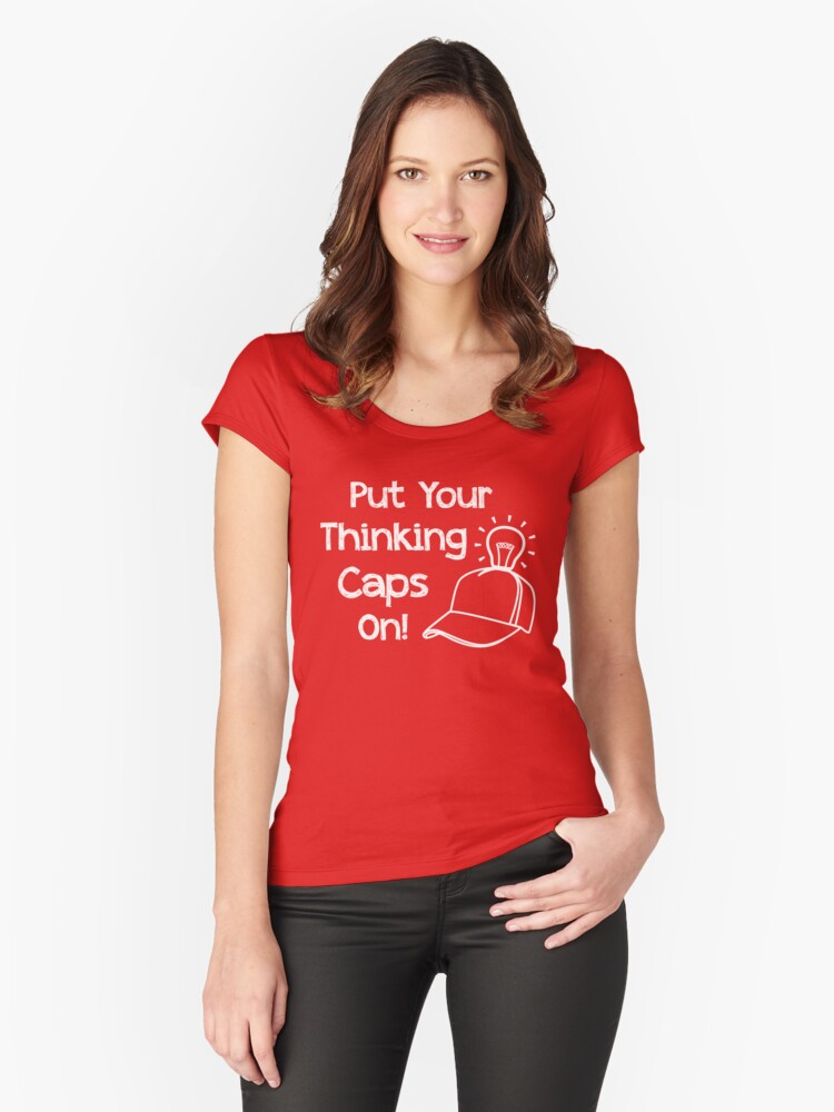 Put Your Thinking Caps On! Women's Fitted Scoop T-Shirt Front